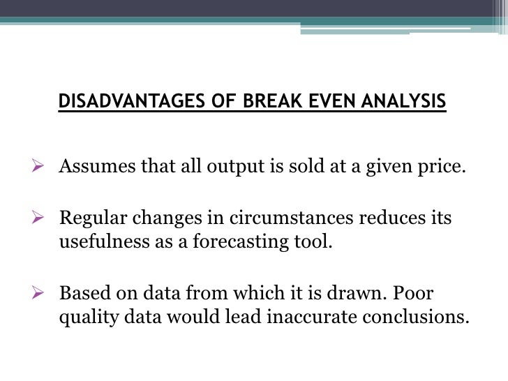 """advantages and disadvantages of breakeven analysis Advantages and disadvantages  tc line can measure the impact of a price change by moving the tr line allows a company to carry out a """"what if"""" analysis."""