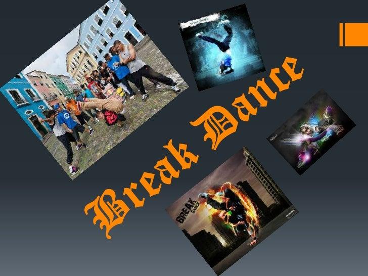 Historia de los Break DanceEl break dance nació en los guetos de EEUU en los años 80. Losafroamericanos crearon una danza ...
