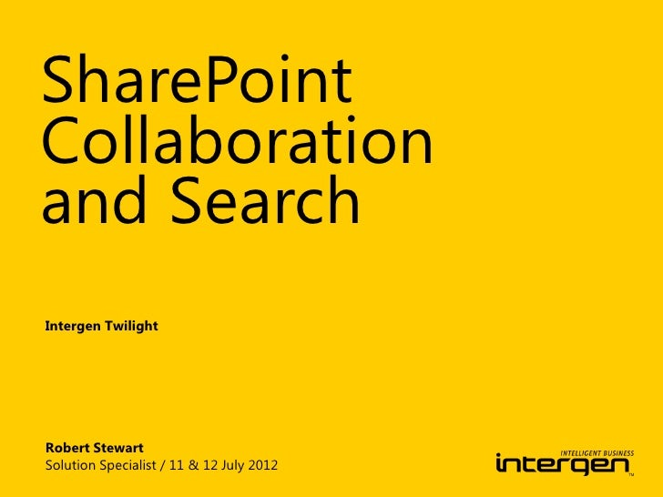 SharePointCollaborationand SearchIntergen TwilightRobert StewartSolution Specialist / 11 & 12 July 2012