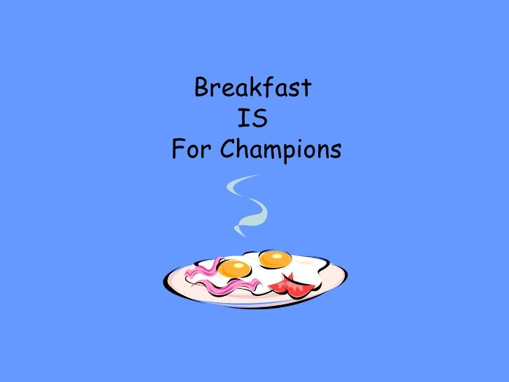 Breakfast  IS  For Champions