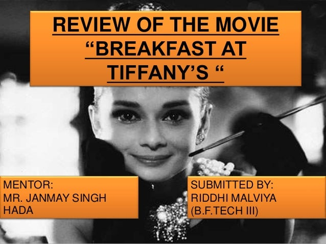 "SUBMITTED BY: RIDDHI MALVIYA (B.F.TECH III) REVIEW OF THE MOVIE ""BREAKFAST AT TIFFANY'S "" MENTOR: MR. JANMAY SINGH HADA"