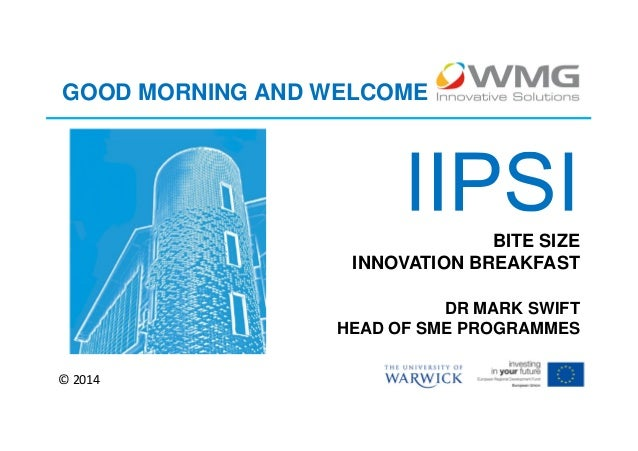 GOOD MORNING AND WELCOME  BITE SIZE INNOVATION BREAKFAST DR MARK SWIFT HEAD OF SME PROGRAMMES © 2014
