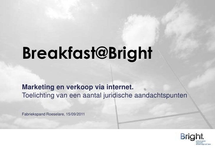 Breakfast@Bright<br />Marketing en verkoop via internet.<br />Toelichting van een aantal juridische aandachtspunten<br />F...
