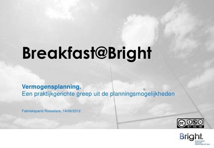 Breakfast@Bright: Vermogensplanning. Een praktijkgerichte greep uit de planningsmogelijkheden