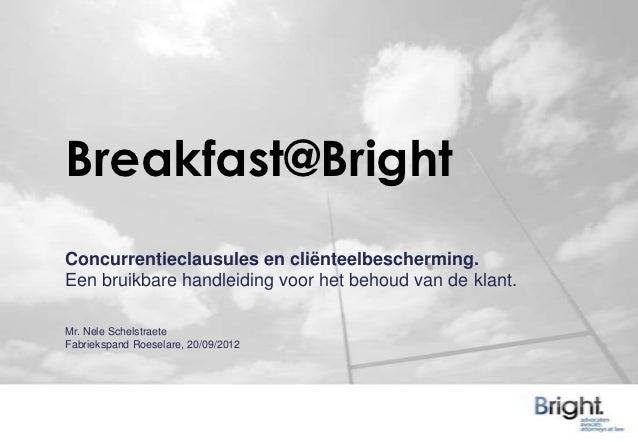 Breakfast@Bright: Concurrentieclausules en cliënteelbescherming. Een bruikbare handleiding voor het behoud van de klant