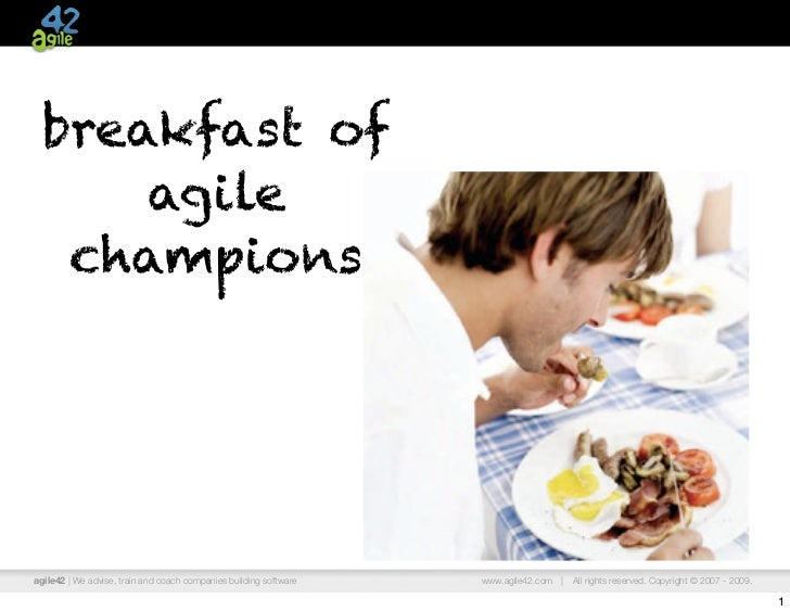 breakfast of     agile  championsagile42 | We advise, train and coach companies building software   www.agile42.com |   Al...