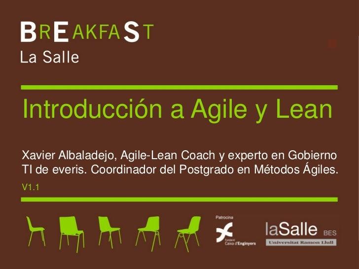 Introducción a Agile y Lean Xavier Albaladejo, Agile-Lean Coach y experto en Gobierno TI de everis. Coordinador del Postgr...