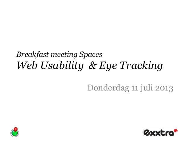 Breakfast meeting Spaces Web Usability & Eye Tracking Donderdag 11 juli 2013