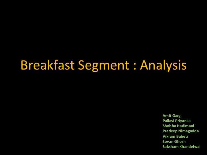 Breakfast Segment : Analysis                       Amit Garg                       Pallavi Priyanka                       ...