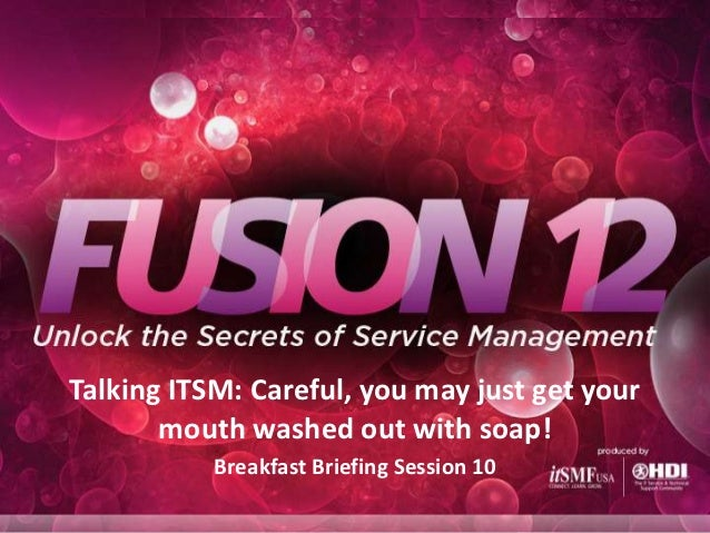 Talking ITSM? - Careful, you may just get your mouth washed out with soap! (presented at ITSMF Fusion12)
