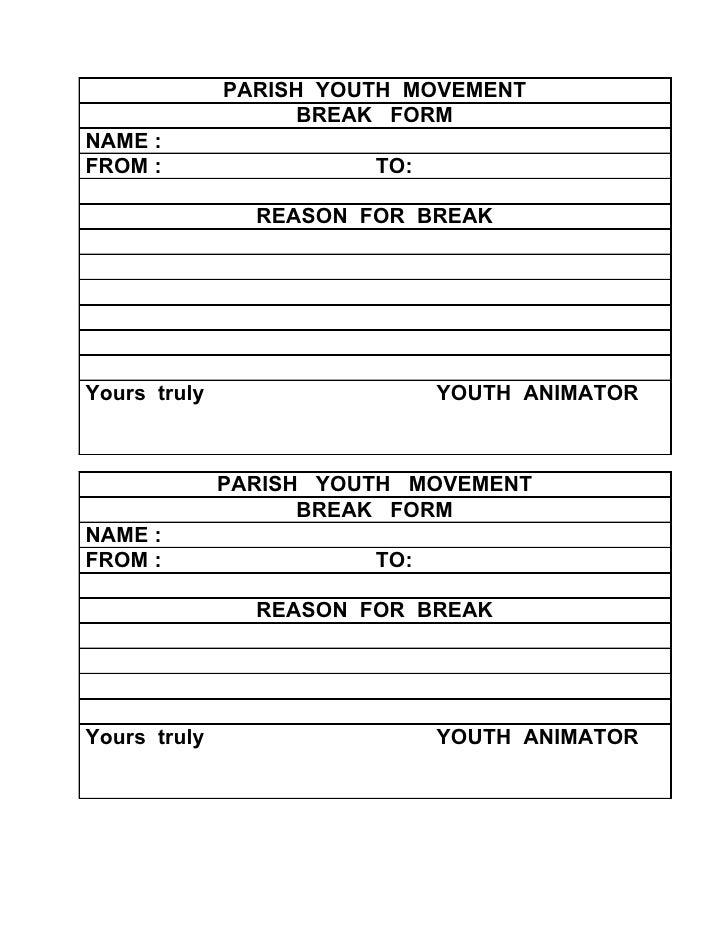 PARISH YOUTH MOVEMENT                    BREAK FORM NAME : FROM :                  TO:                  REASON FOR BREAK  ...