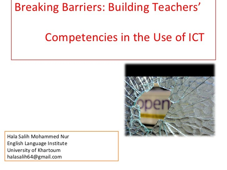 Breaking Barriers: Building Teachers'               Competencies in the Use of ICTHala Salih Mohammed NurEnglish Language ...