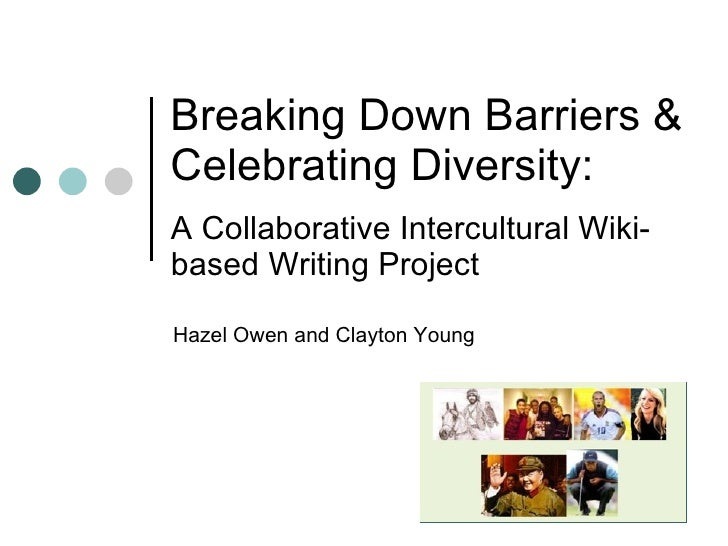 Breaking Down Barriers And Celebrating Diversity A Collaborative Wiki Writing Project University Of Waikato Hazel Owen Clayton Young V1