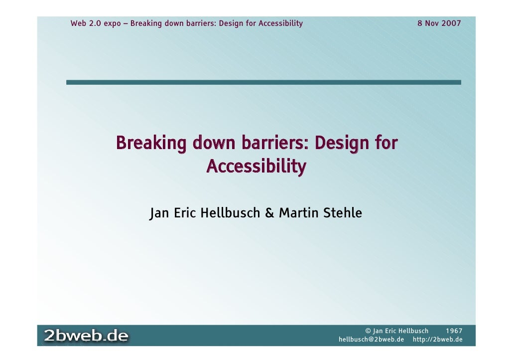 Web 2.0 expo – Breaking down barriers: Design for Accessibility                        8 Nov 2007                 Breaking...