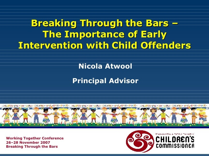 Breaking through the bars - The importance of early intervention with child offenders - Nicola Atwool (Office of Children's Commissioner)