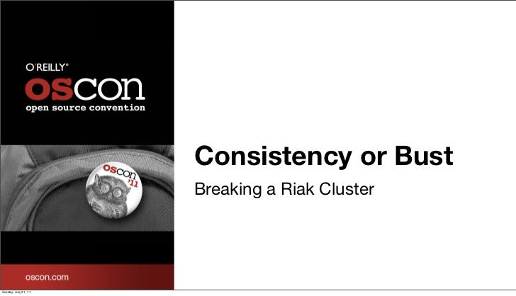 Consistency or Bust                      Breaking a Riak ClusterSunday, July 31, 11
