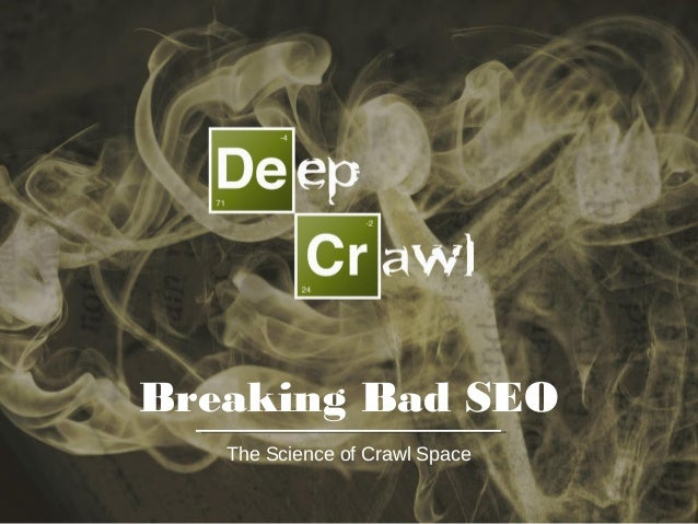 Breaking Bad SEO - The Science of Crawl Space