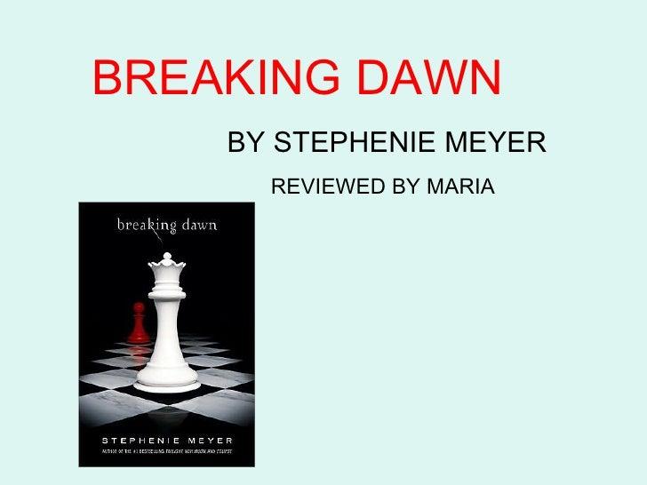 BREAKING DAWN    BY STEPHENIE MEYER      REVIEWED BY MARIA