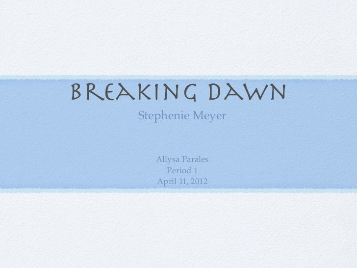 Breaking Dawn    Stephenie Meyer       Allysa Parales          Period 1       April 11, 2012