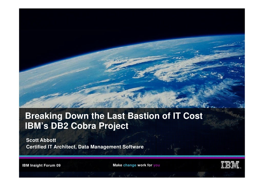 Breaking Down the Last Bastion of IT Cost - IBM's DB2 Cobra Project