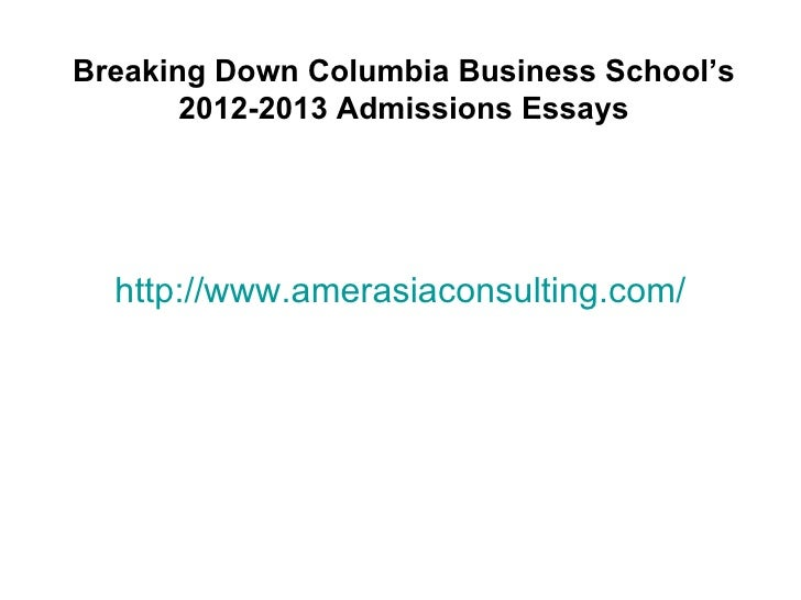 Breaking Down Columbia Business School's       2012-2013 Admissions Essays  http://www.amerasiaconsulting.com/