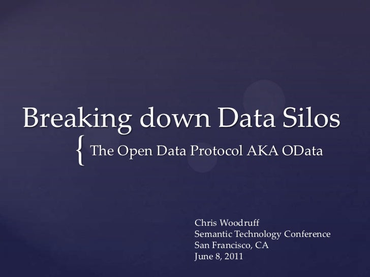 Breaking down Data Silos<br />The Open Data Protocol AKA OData<br />Chris Woodruff<br />Semantic Technology Conference<br ...