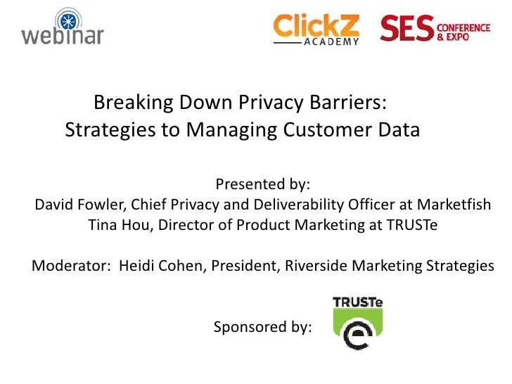 Breaking Down Privacy Barriers:    Strategies to Managing Customer Data                          Presented by:David Fowler...