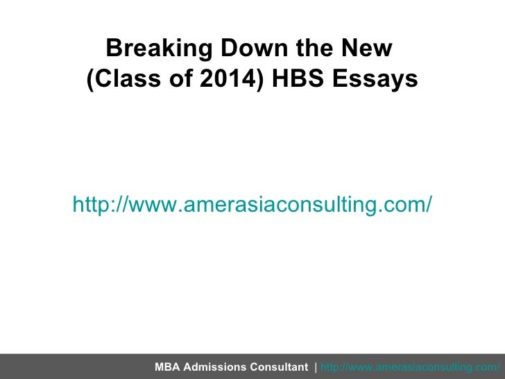 Breaking Down the New (Class of 2014) HBS Essayshttp://www.amerasiaconsulting.com/       MBA Admissions Consultant | http:...