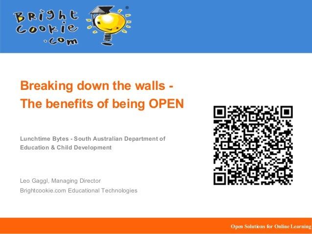 Breaking down the walls The benefits of being OPEN Lunchtime Bytes - South Australian Department of Education & Child Deve...