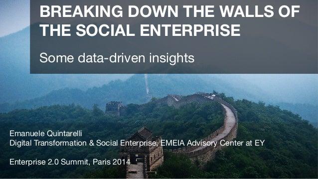 BREAKING DOWN THE WALLS OF THE SOCIAL ENTERPRISE   Some data-driven insights     Emanuele Quintarelli Digital Transformat...