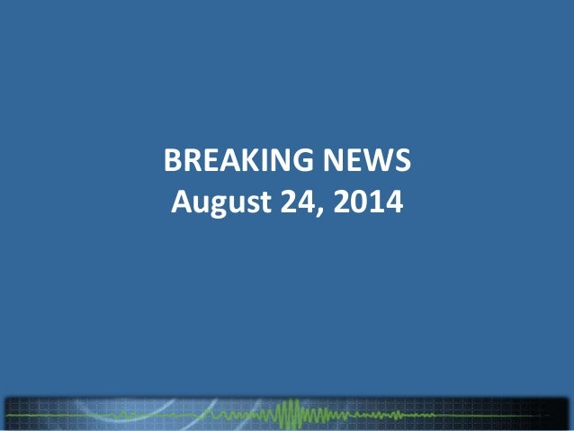 BREAKING NEWS August 24, 2014