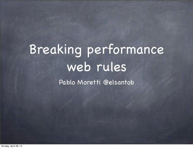 Breaking performance web rules Pablo Moretti @elsantob Sunday, April 28, 13