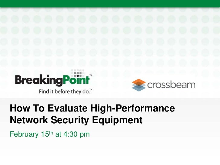 BreakingPoint & Crossbeam RSA Conference 2011 Presentation: Evaluating High Performance Equipment