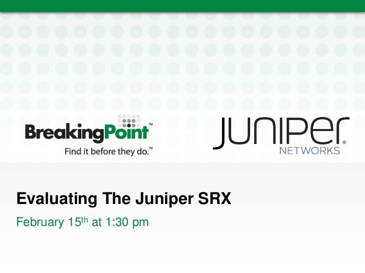 Evaluating The Juniper SRXFebruary 15th at 1:30 pm