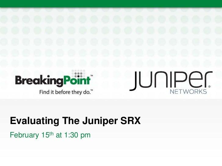 BreakingPoint & Juniper RSA Conference 2011 Presentation: Evaluating The Juniper SRX