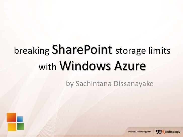breaking SharePoint storage limits     with Windows       Azure           by Sachintana Dissanayake
