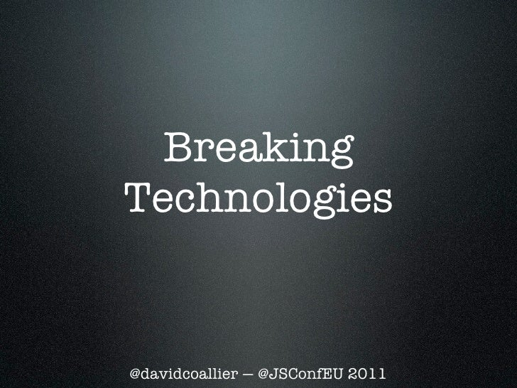 Breaking Technologies
