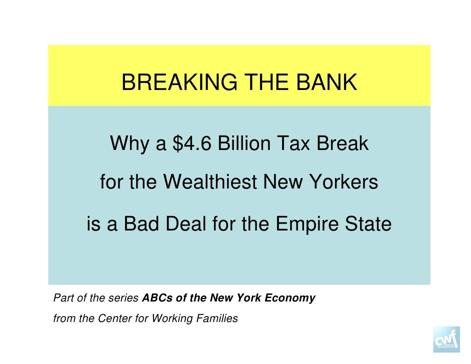 BREAKING THE BANK           Why a $4.6 Billion Tax Break         for the Wealthiest New Yorkers      is a Bad Deal for the...