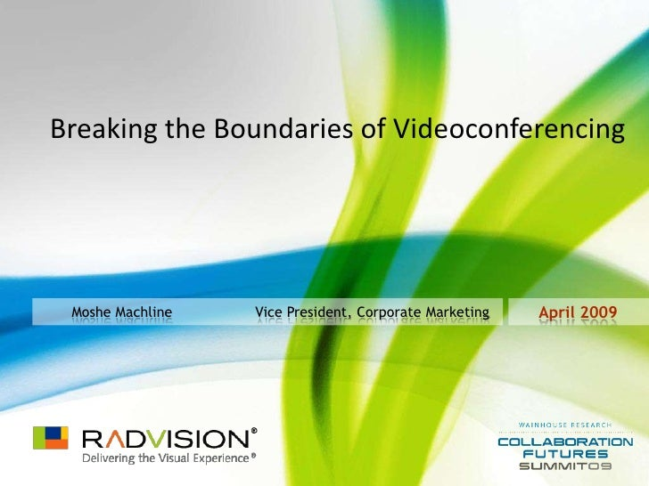Breaking the Boundaries of Videoconferencing      Moshe Machline   Vice President, Corporate Marketing   April 2009