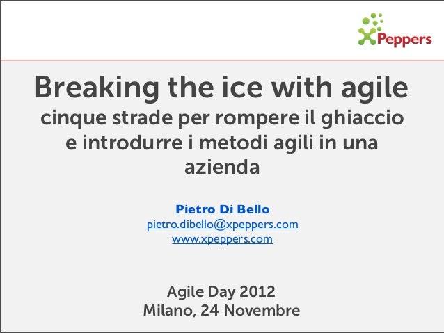 Breaking the ice with agilecinque strade per rompere il ghiaccio   e introdurre i metodi agili in una               aziend...