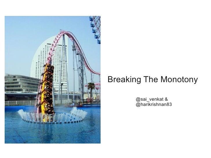 Breaking The Monotony        @sai_venkat &       @harikrishnan83