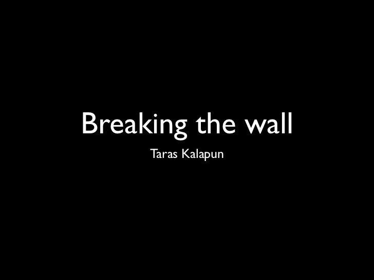 Breaking the wall     Taras Kalapun