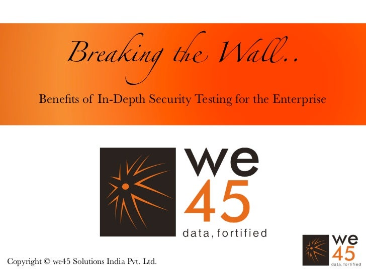 Breaking ! Wall..        Benefits of In-Depth Security Testing for the EnterpriseCopyright © we45 Solutions India Pvt. Ltd.