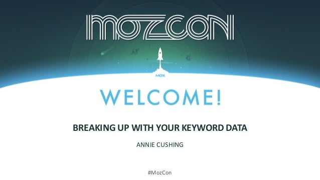 #MozCon ANNIE CUSHING BREAKING UP WITH YOUR KEYWORD DATA