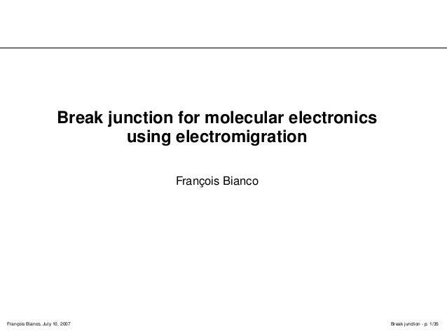François Bianco, July 10, 2007 Break junction - p. 1/35 Break junction for molecular electronics using electromigration Fr...