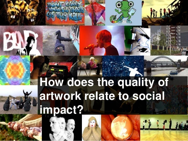 How does the quality of artwork relate to social impact?
