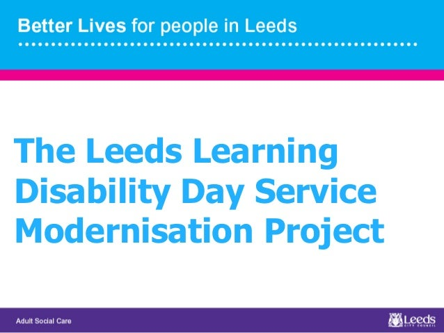 The Leeds Learning Disability Day Service Modernisation Project
