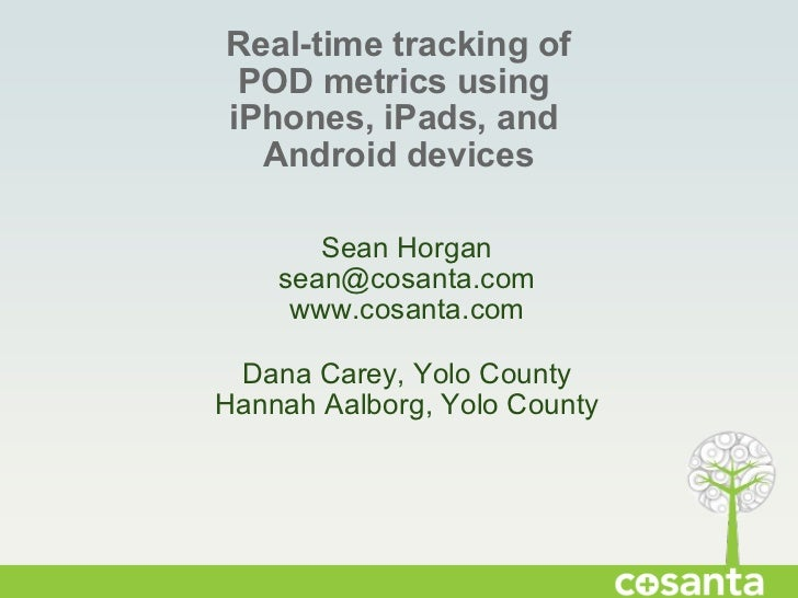 Real-time tracking of POD metrics using  iPhones, iPads, and  Android devices Sean Horgan [email_address] www.cosanta.com ...