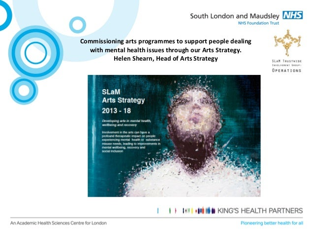 Commissioning  arts  programmes  to  support  people  dealing  with  mental  health  issues  through  our  Arts  Strategy....