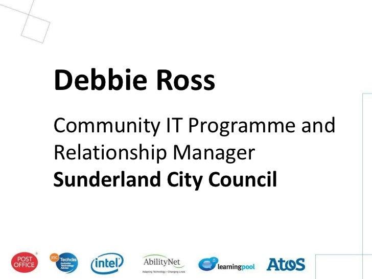 Debbie RossCommunity IT Programme andRelationship ManagerSunderland City Council